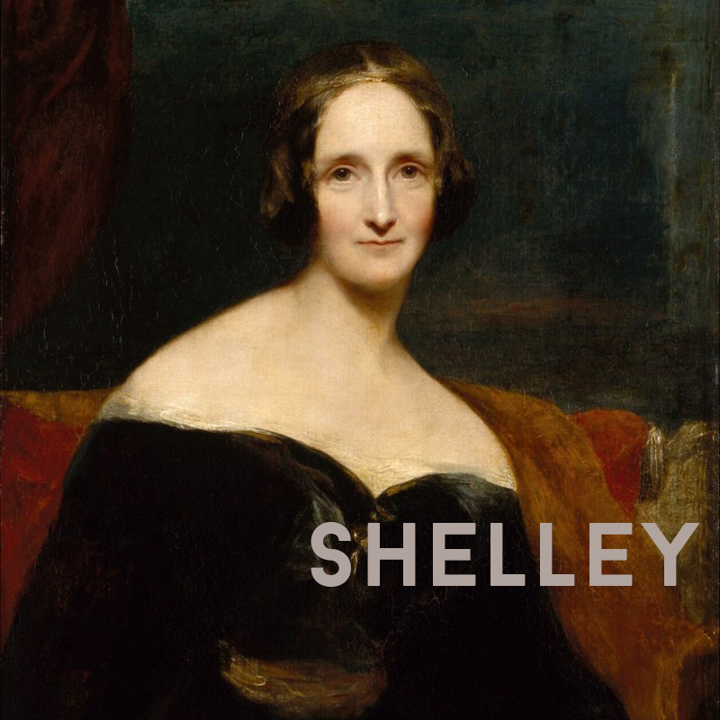Mary Wollenstonecraft Shelley, author of the immortal FRANKENSTEIN; OR, THE MODERN PROMETHEUS